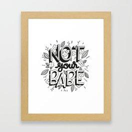 Not Your Babe Framed Art Print
