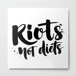 Riots not diets Metal Print