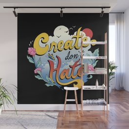 Create Don't Hate Wall Mural