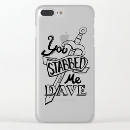 You stabbed me Dave (Black) Clear iPhone Case