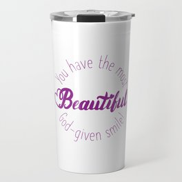 You have the most beautiful God-given smile! Travel Mug