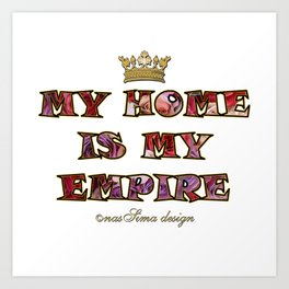 My Home is my Empire Roses Art Print