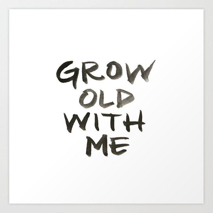 Grow Old With Me Art Print
