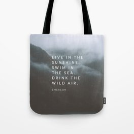 Live in the sunshine. Swim in the sea. Drink the wild air. Tote Bag
