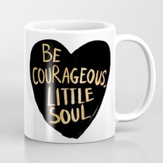 Be Courageous, Little Soul Mug