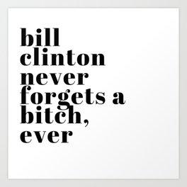Bill Clinton never forgets Art Print