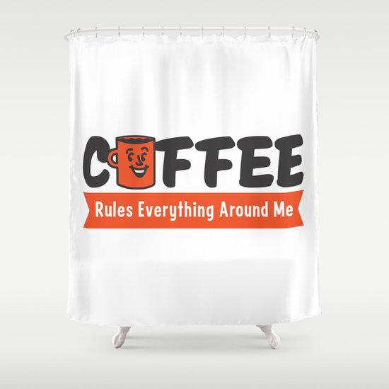 Coffee Rules Everything Around Me Shower Curtain