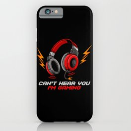 Can't Hear You I'm Gaming - Video Gamer Headset iPhone Case