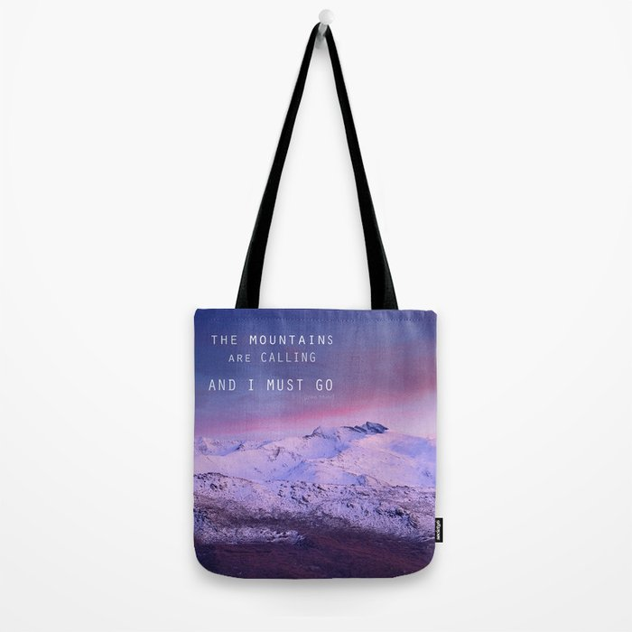 The mountains are calling, and i must go. John Muir. Tote Bag