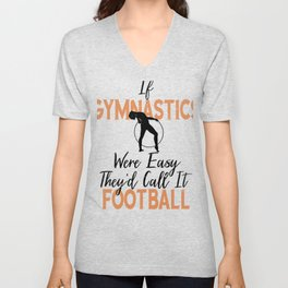 If Gymnastics Were Easy It Would Be Called Football Gymnast Unisex V-Neck