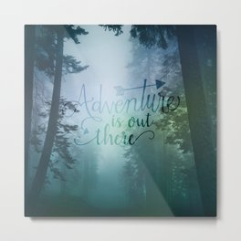 Adventure is out there in the woods Metal Print