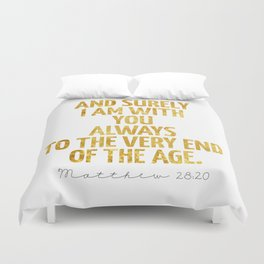 And surely I am with You always to the very end of the age - Matthew 28:20 Duvet Cover