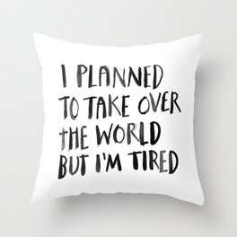 I'm Tired Throw Pillow