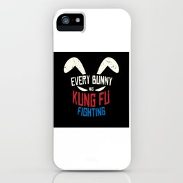 Every Bunny Was Kung Fu Fighting Bunny iPhone Case