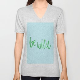 Be wild reminder in colorful green lettering Unisex V-Neck