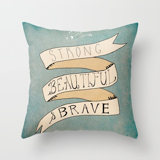 Strong Beautiful Brave Throw Pillow