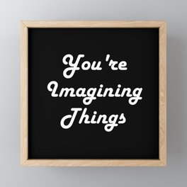 You're Imagining Things Framed Mini Art Print