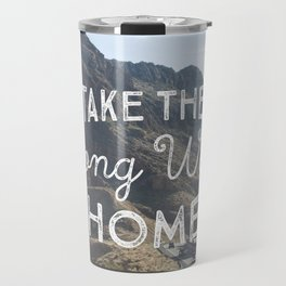 Take the long way home. Travel Mug