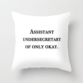 Assistant undersecretary of only okay Throw Pillow