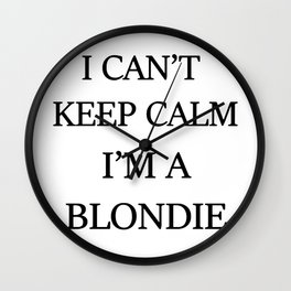 I can't keep calm I'm a blondie Wall Clock