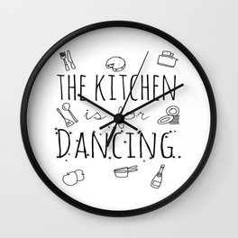 The Kitchen Is For Dancing  Wall Clock