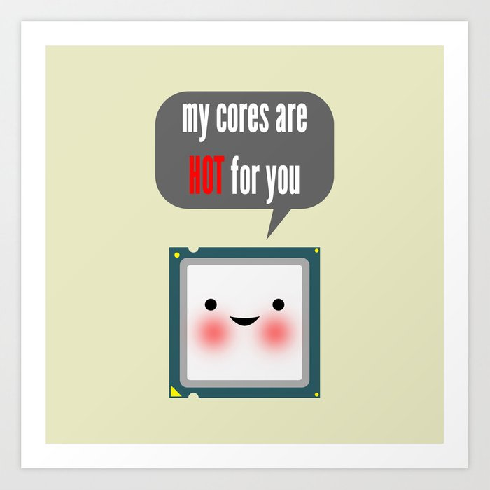 Cute blushing CPU My cores are hot for you Art Print