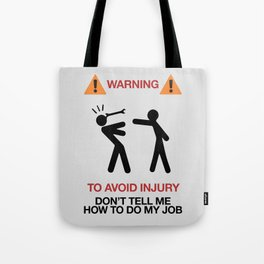 Warning, to avoid injury, Don't Tell Me How To Do My Job, fun road sign, traffic, humor Tote Bag