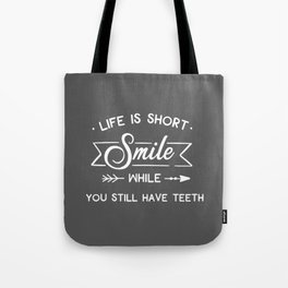 Smile While You Still Have Teeth, Funny, Quote Tote Bag