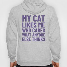 My Cat Likes Me Who Cares What Anyone Else Thinks (Ultra Violet) Hoody