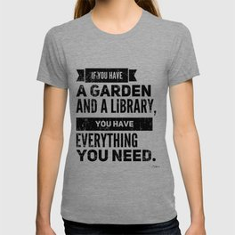 If you have a garden and a library, you have everything you need   Marcus Tullius Cicero T-shirt