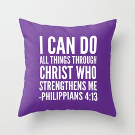 I CAN DO ALL THINGS THROUGH CHRIST WHO STRENGTHENS ME PHILIPPIANS 4:13 (Purple) Throw Pillow