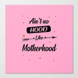 Ain't no hood like motherhood funny quote Canvas Print