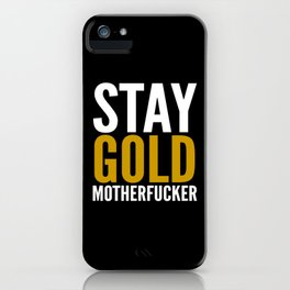 Stay Gold Motherfucker (Black) iPhone Case