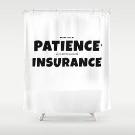 Patience insurance - BLACK Shower Curtain