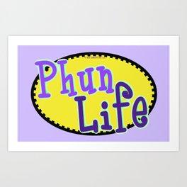 Phun Life Art Print