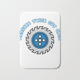 """Measure twice cut once"" tee design. Made for everyone! Makes a cute and unique gift too!  Bath Mat"