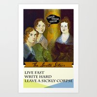 Brontë Sisters: Live Fast, Write Hard & Leave a sickly corpse Art Print