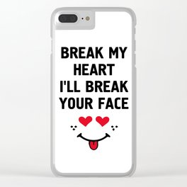 BREAK MY HEART I'LL BREAK YOUR FACE - Funny Love Valentines Day Quote Clear iPhone Case