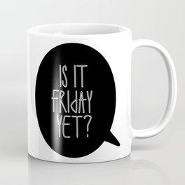 Is it friday yet ? Coffee Mug