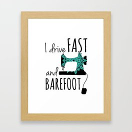 I Drive Fast and Barefoot Framed Art Print