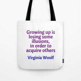 Growing up is losing some illusions in order to acquire others - Virginia Woolf witty quote Tote Bag