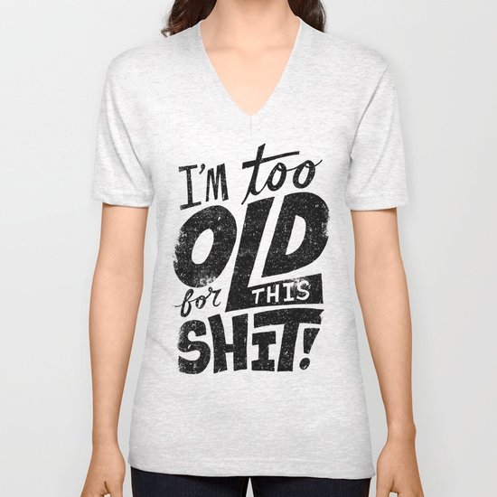 Too Old For This Shit Unisex V-Neck