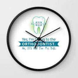 Yes, I'm Going To Orthodontist Braces Dentist Dentistry Dental Surgeon Orthodontics Gift Wall Clock