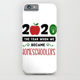 2020 The Year When We Became Homeschoolers iPhone Case