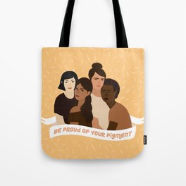Be proud of your pigment Tote Bag