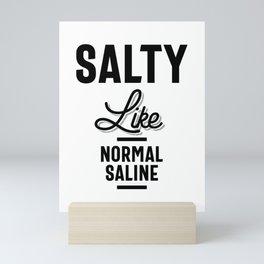 Salty Like Normal Saline Tshirt Funny Nurse Gift Mini Art Print