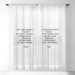 Put your thoughts to sleep. Do not let them cast a shadow over the moon of your heart. Let go of thinking. - Rumi quote Sheer Curtain