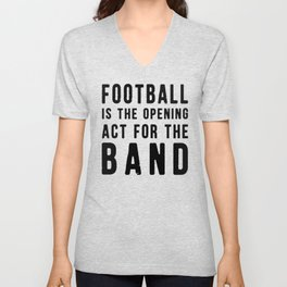 Football is the Opening Act for the Band Unisex V-Neck