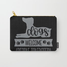 Dogs Welcome, People Tolerated 2.0 Carry-All Pouch
