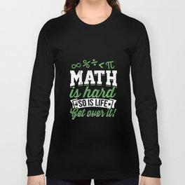 Math is Hard So is Life Get Over It T-Shirt Gift Teacher Long Sleeve T-shirt